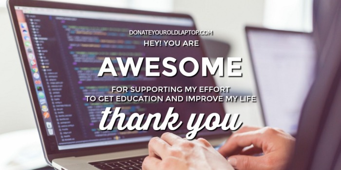 Thank you for supporting my effort to get education - Donate your old laptop